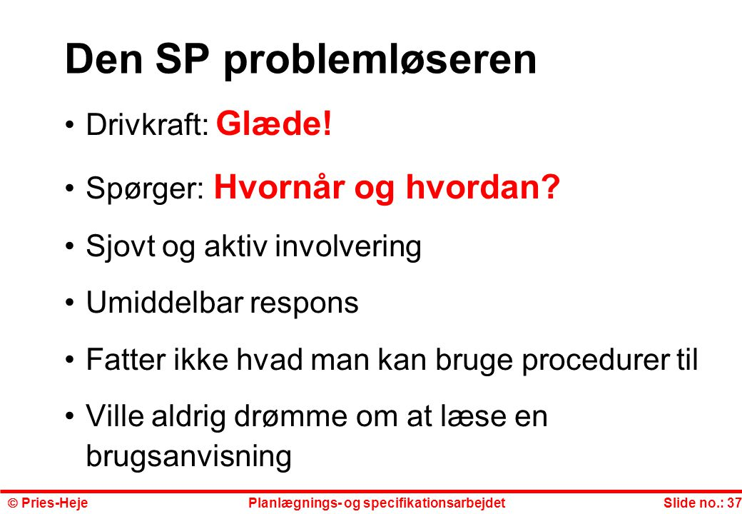 Den SP problemløseren Drivkraft: Glæde! Spørger: Hvornår og hvordan