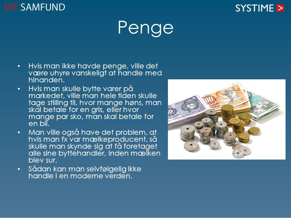 Penge Hvis man ikke havde penge, ville det være uhyre vanskeligt at handle med hinanden.