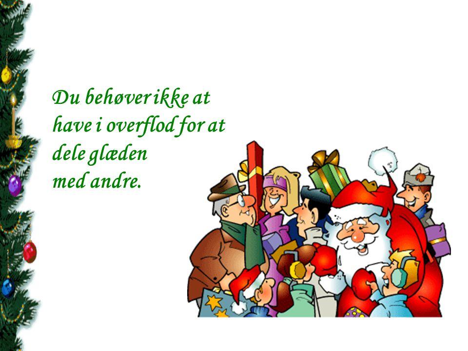 Du behøver ikke at have i overflod for at dele glæden med andre.