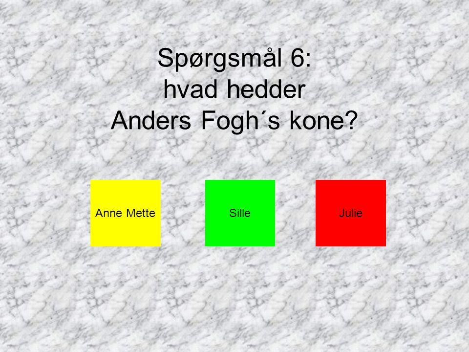 Spørgsmål 6: hvad hedder Anders Fogh´s kone