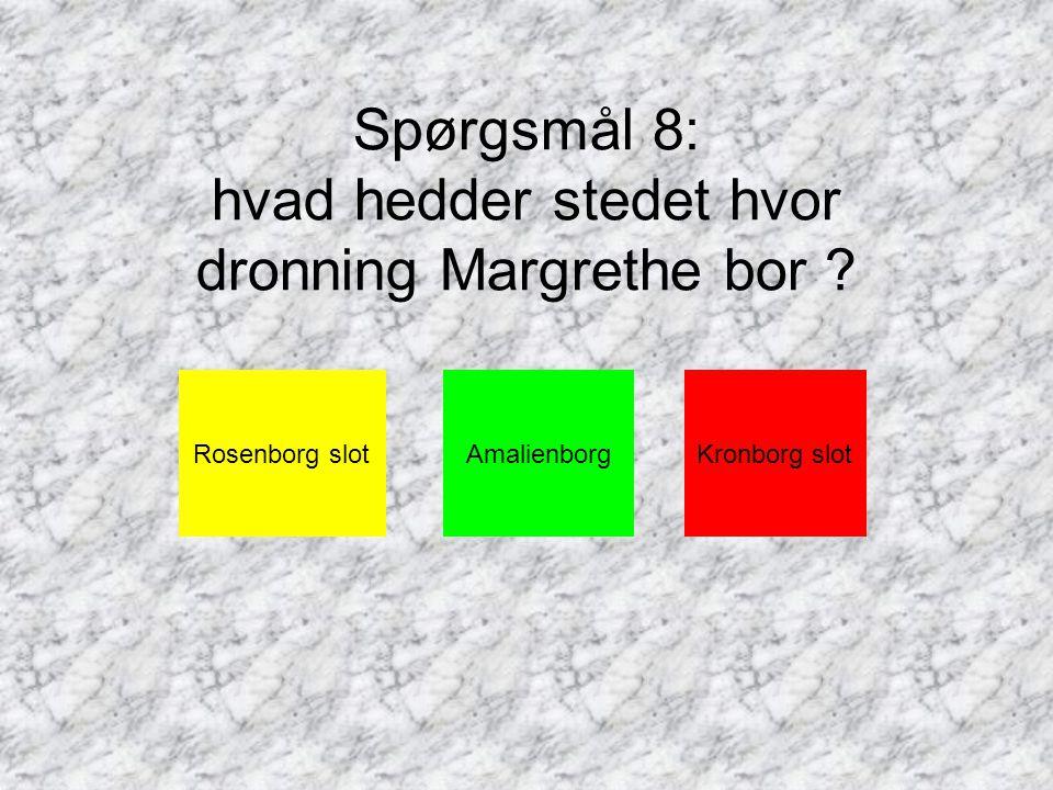 Spørgsmål 8: hvad hedder stedet hvor dronning Margrethe bor