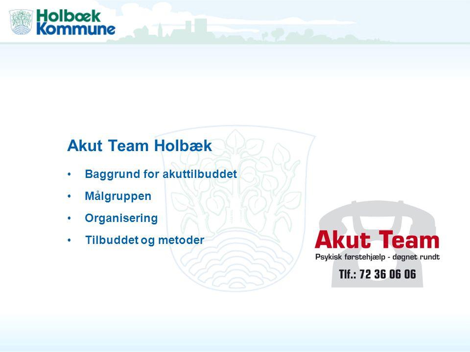 Akut Team Holbæk Baggrund for akuttilbuddet Målgruppen Organisering