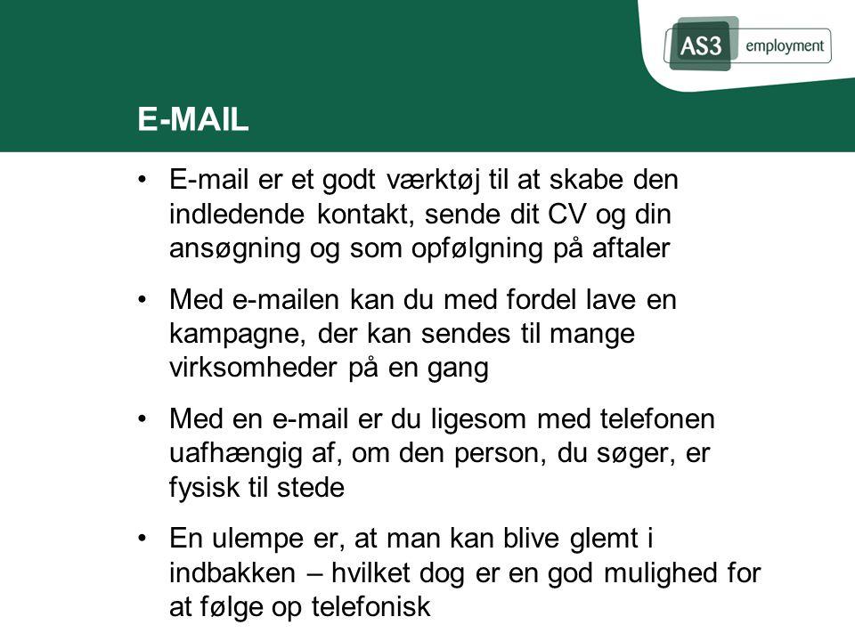 E-MAIL E-mail er et godt værktøj til at skabe den indledende kontakt, sende dit CV og din ansøgning og som opfølgning på aftaler.