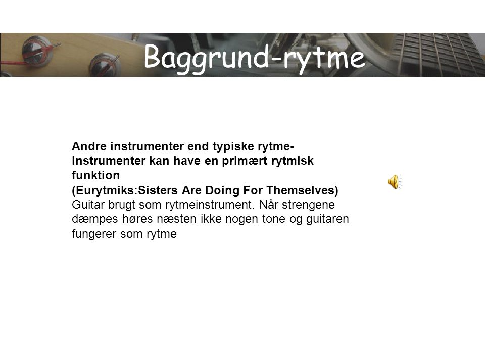 Baggrund-rytme Andre instrumenter end typiske rytme-instrumenter kan have en primært rytmisk funktion.