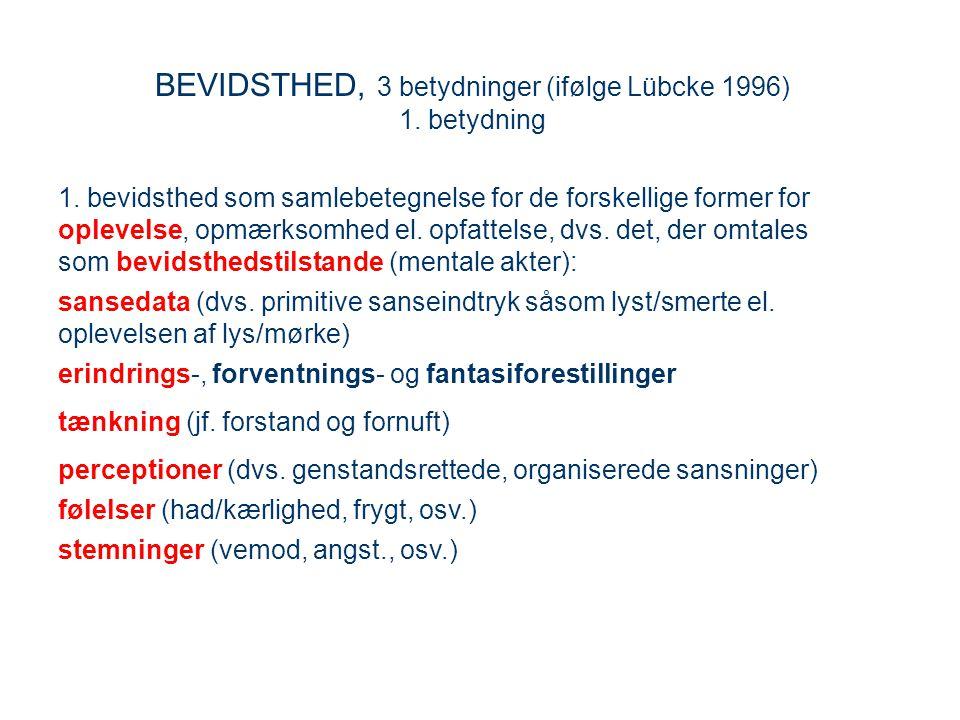 BEVIDSTHED, 3 betydninger (ifølge Lübcke 1996) 1. betydning