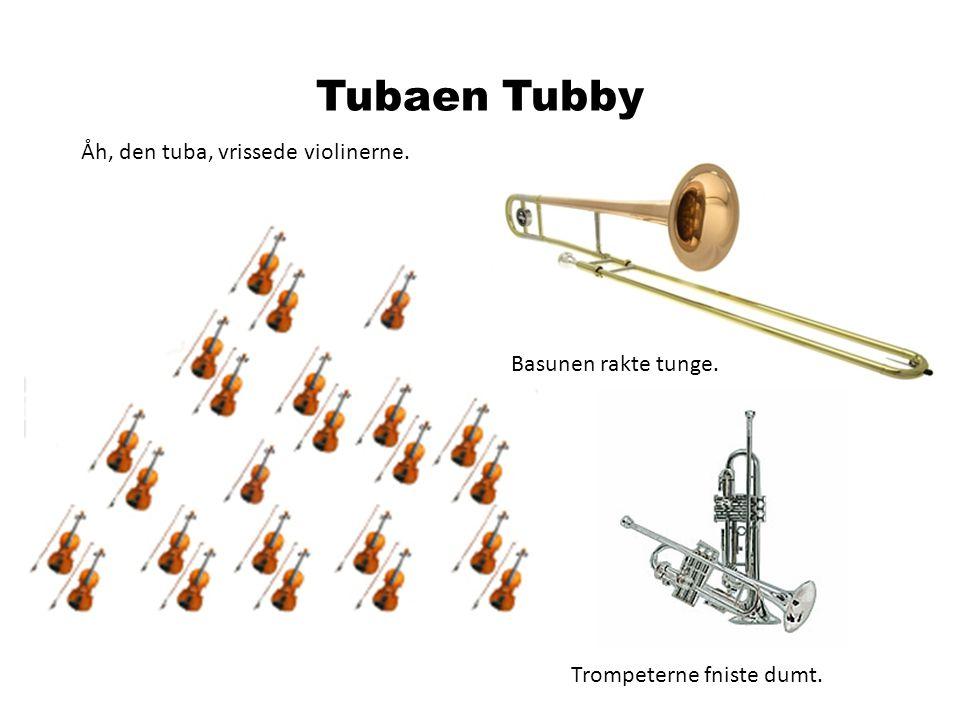 Tubaen Tubby Åh, den tuba, vrissede violinerne. Basunen rakte tunge.