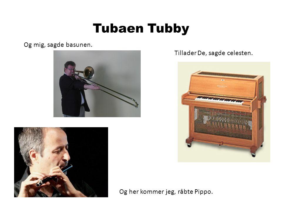 Tubaen Tubby Og mig, sagde basunen. Tillader De, sagde celesten.