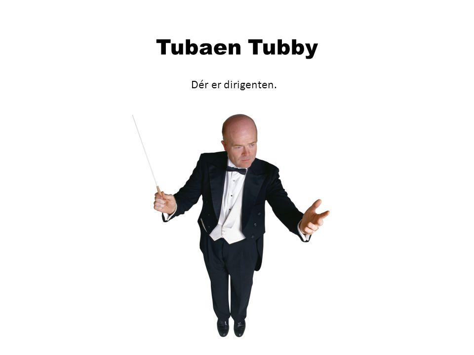 Tubaen Tubby Dér er dirigenten.