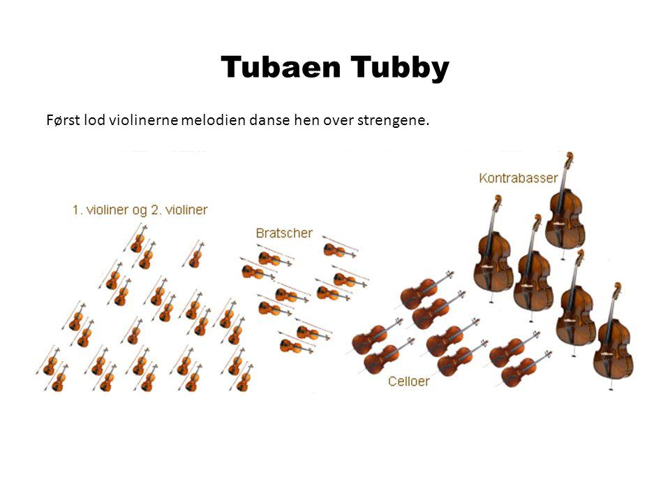 Tubaen Tubby Først lod violinerne melodien danse hen over strengene.