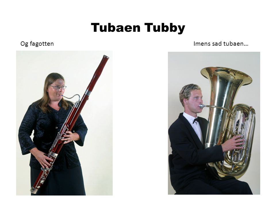 Tubaen Tubby Og fagotten Imens sad tubaen…
