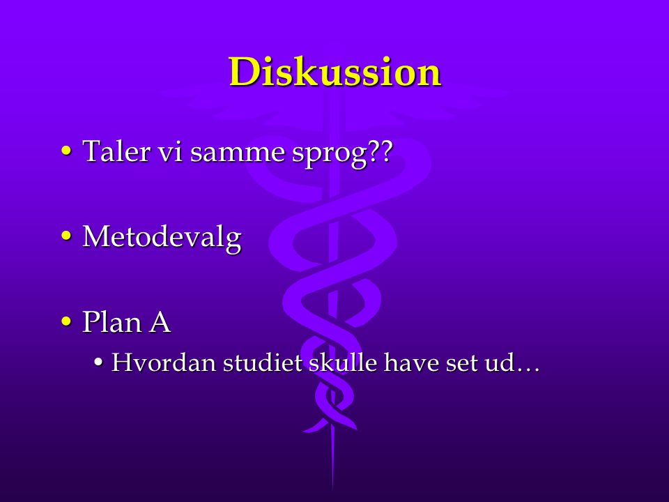 Diskussion Taler vi samme sprog Metodevalg Plan A