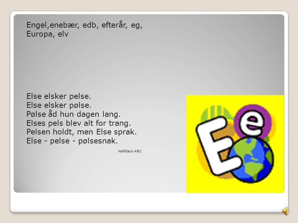 Engel,enebær, edb, efterår, eg, Europa, elv