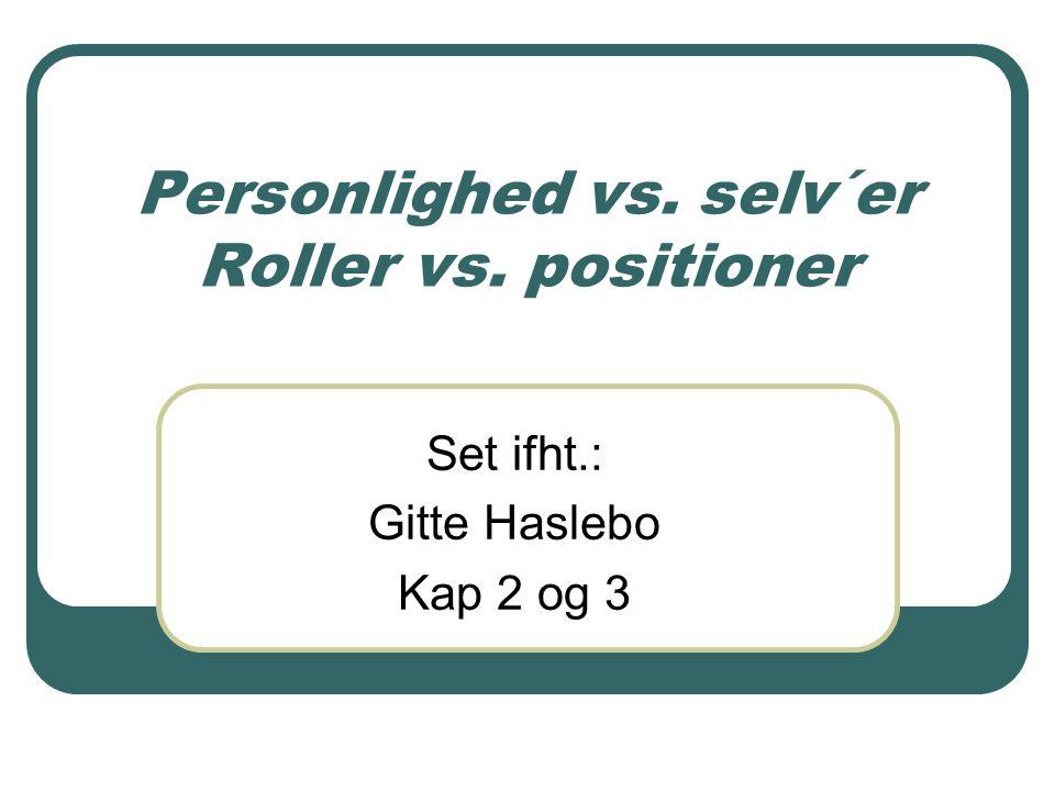 Personlighed vs. selv´er Roller vs. positioner