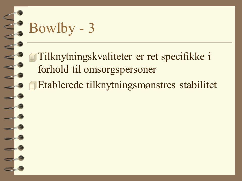 Bowlby - 3 Tilknytningskvaliteter er ret specifikke i forhold til omsorgspersoner.