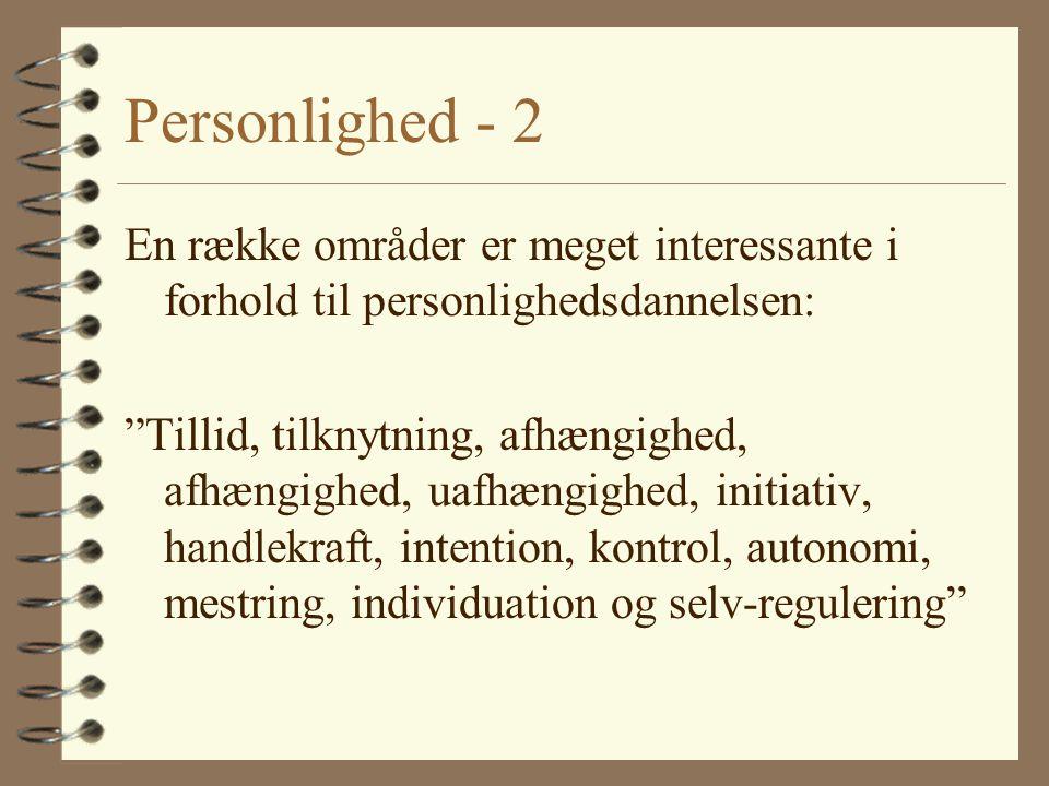 Personlighed - 2 En række områder er meget interessante i forhold til personlighedsdannelsen: