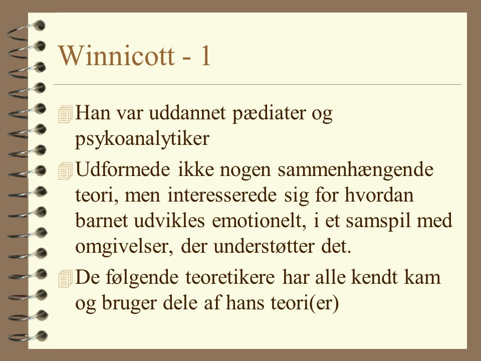Winnicott - 1 Han var uddannet pædiater og psykoanalytiker