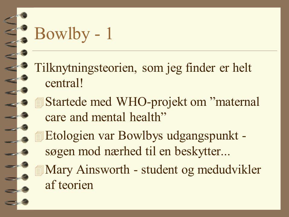 Bowlby - 1 Tilknytningsteorien, som jeg finder er helt central!