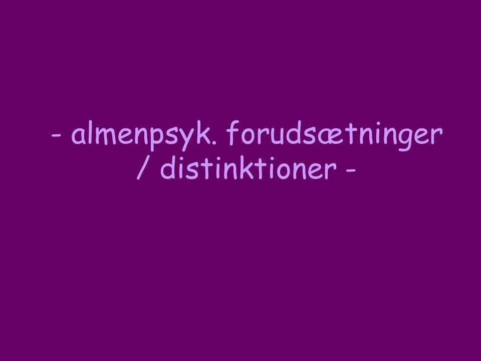 - almenpsyk. forudsætninger / distinktioner -
