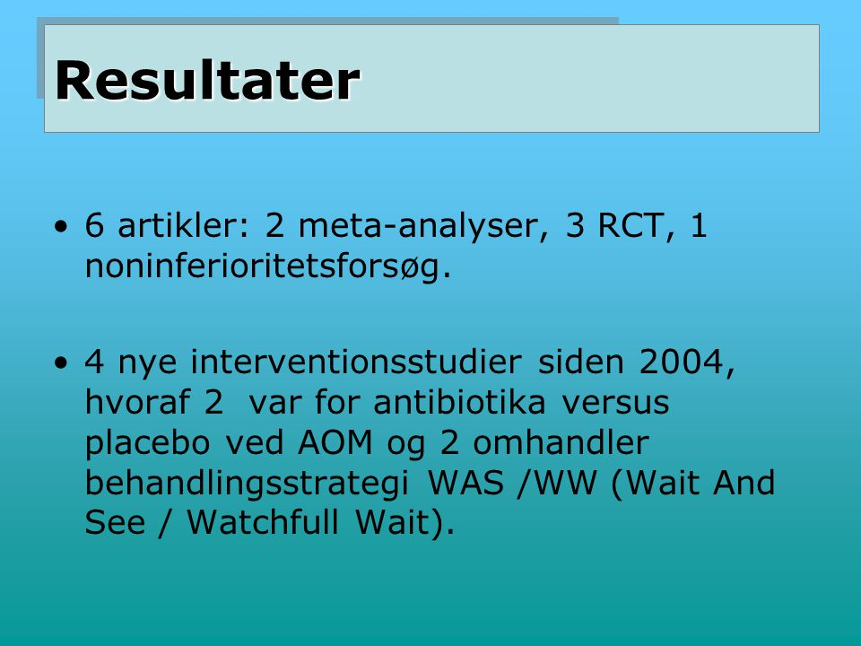 Resultater 6 artikler: 2 meta-analyser, 3 RCT, 1 noninferioritetsforsøg.