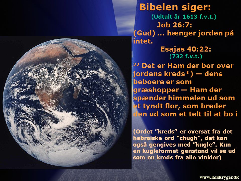 Bibelen siger: Job 26:7: (Gud) … hænger jorden på intet.