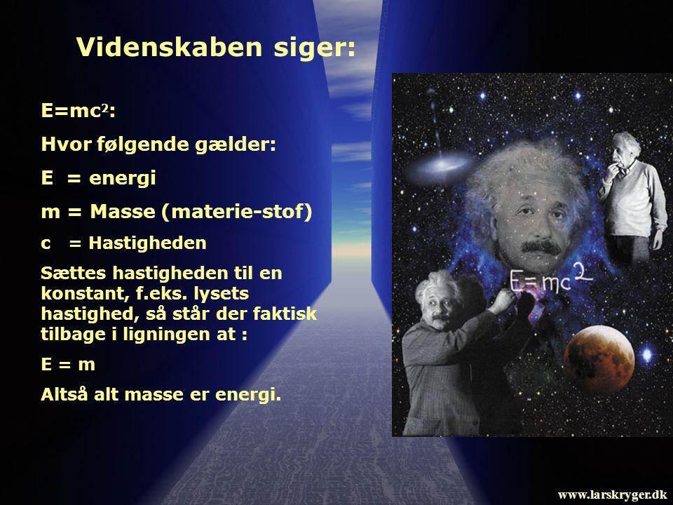 Videnskaben siger: E=mc2: Hvor følgende gælder: E = energi