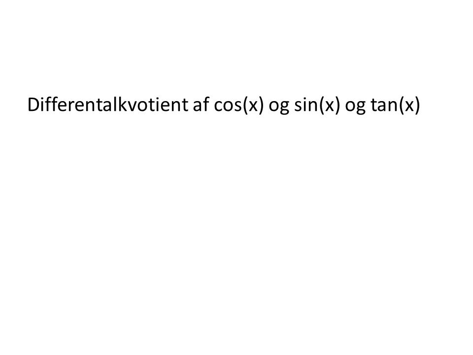 Differentalkvotient af cos(x) og sin(x) og tan(x)