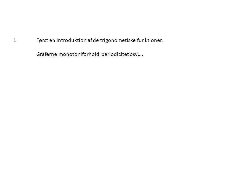 1 Først en introduktion af de trigonometiske funktioner.