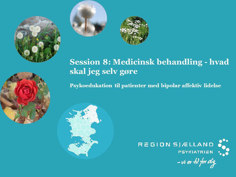 Session 8: Medicinsk behandling - hvad skal jeg selv gøre Psykoedukation til patienter med bipolar affektiv lidelse