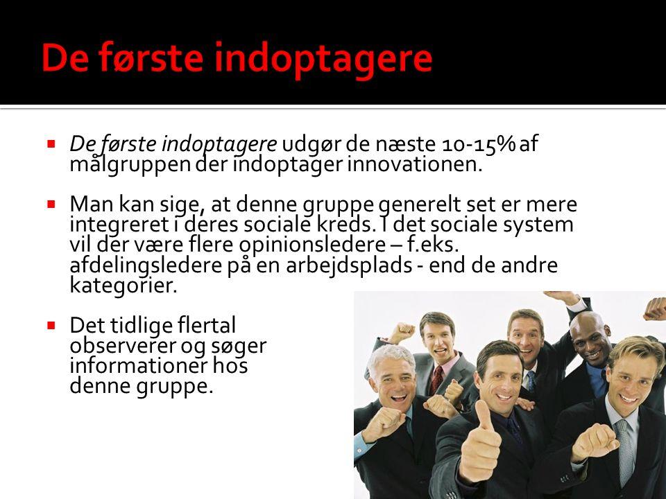 De første indoptagere De første indoptagere udgør de næste 10-15% af målgruppen der indoptager innovationen.