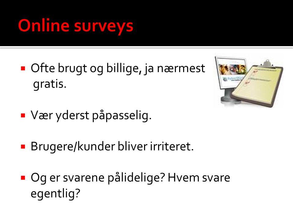 Online surveys Ofte brugt og billige, ja nærmest gratis.