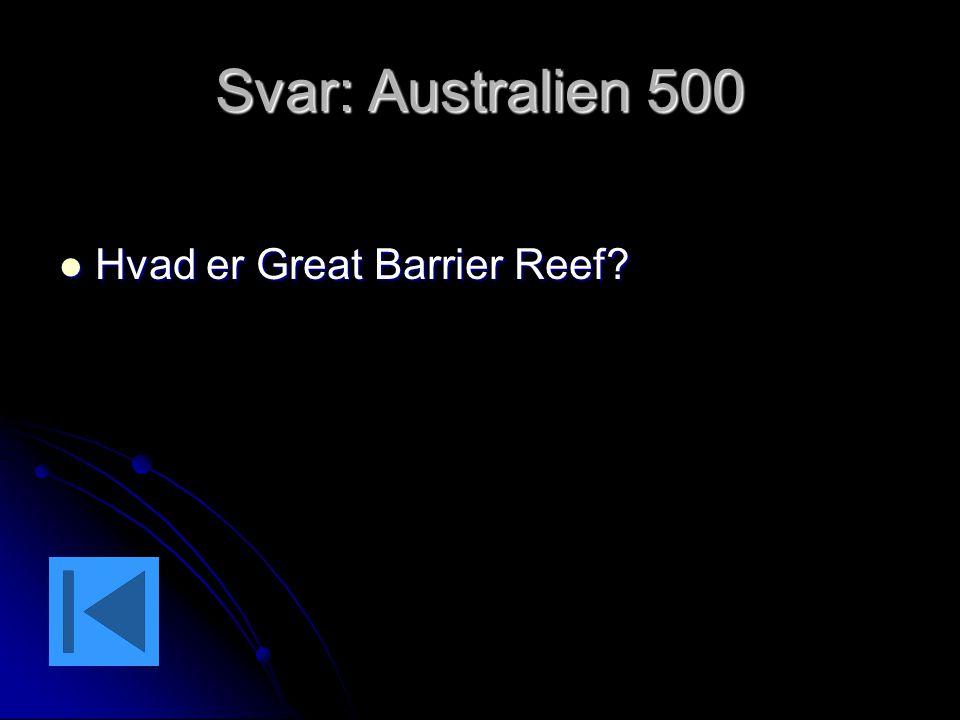 Svar: Australien 500 Hvad er Great Barrier Reef