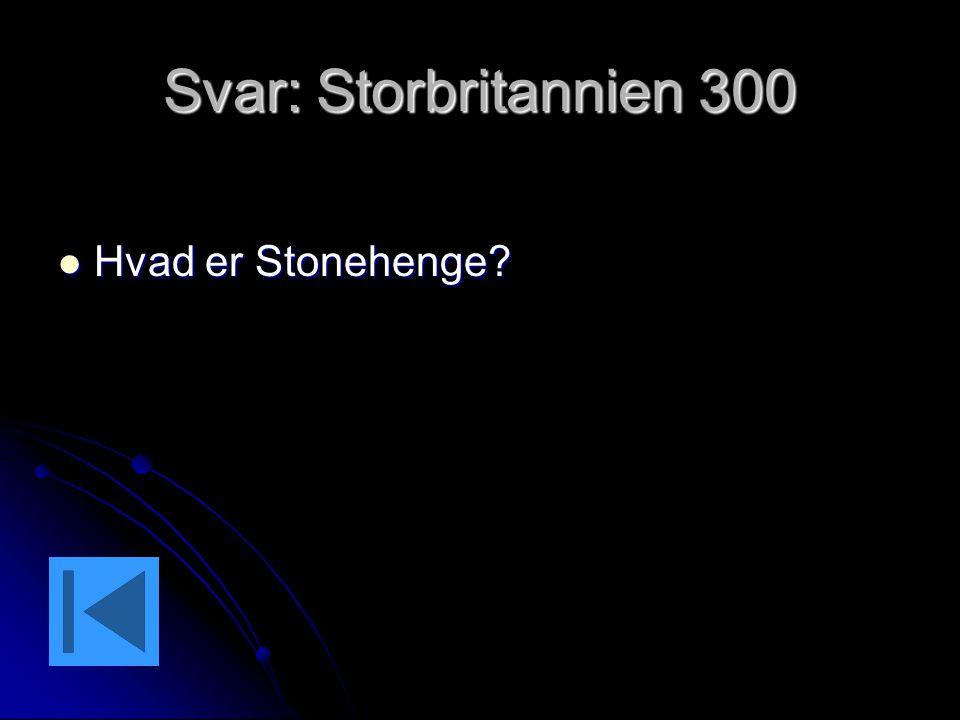 Svar: Storbritannien 300 Hvad er Stonehenge