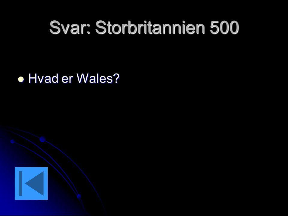 Svar: Storbritannien 500 Hvad er Wales