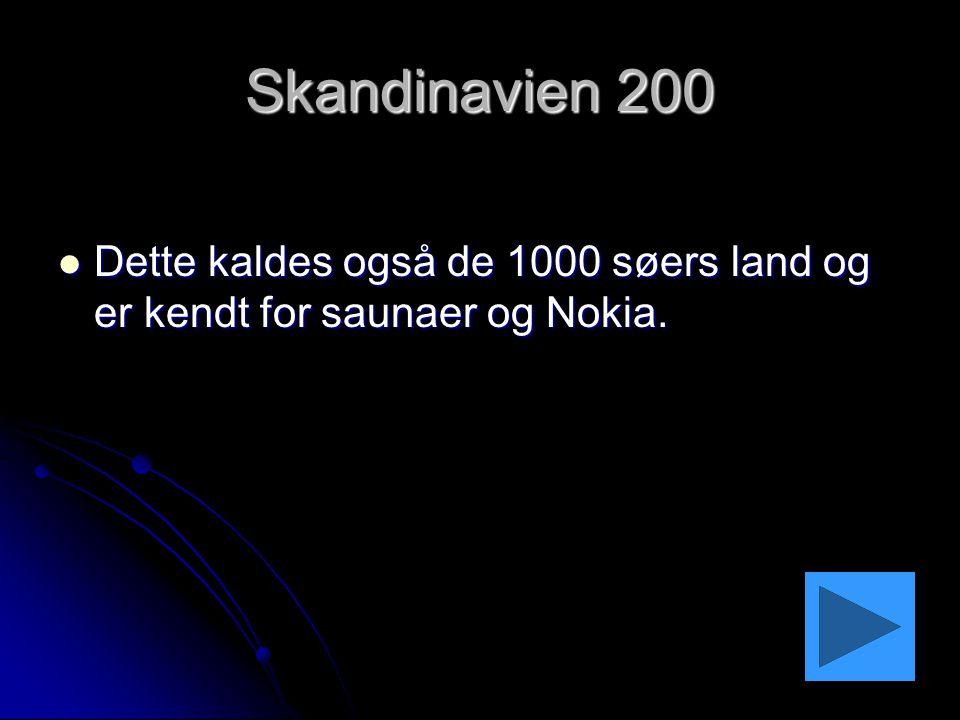 Skandinavien 200 Dette kaldes også de 1000 søers land og er kendt for saunaer og Nokia.