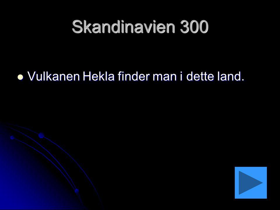 Skandinavien 300 Vulkanen Hekla finder man i dette land.