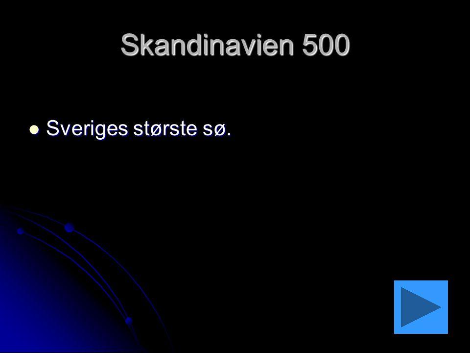 Skandinavien 500 Sveriges største sø.