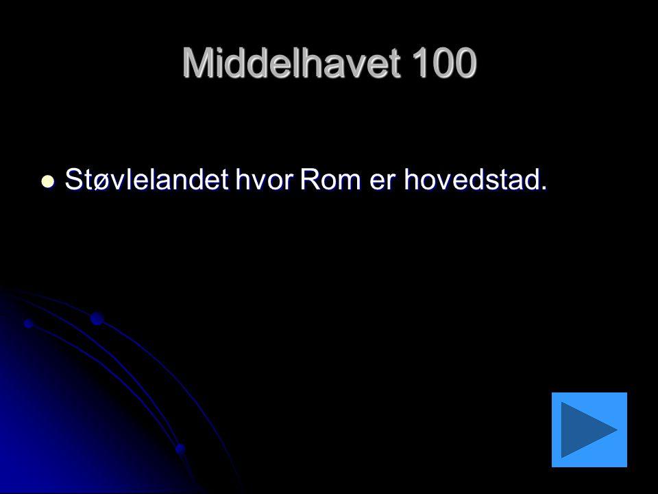 Middelhavet 100 Støvlelandet hvor Rom er hovedstad.