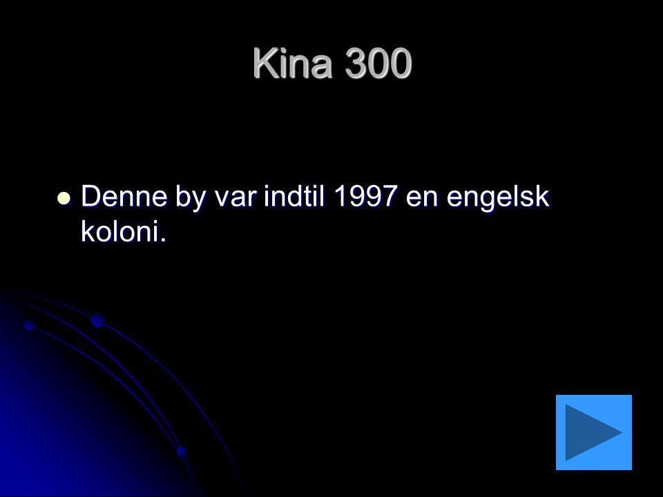 Kina 300 Denne by var indtil 1997 en engelsk koloni.
