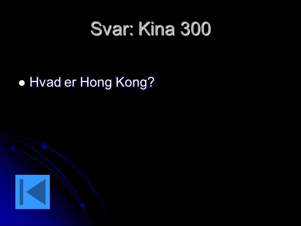 Svar: Kina 300 Hvad er Hong Kong
