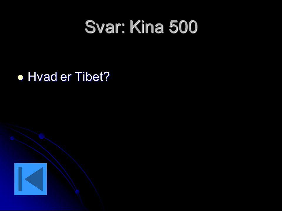Svar: Kina 500 Hvad er Tibet