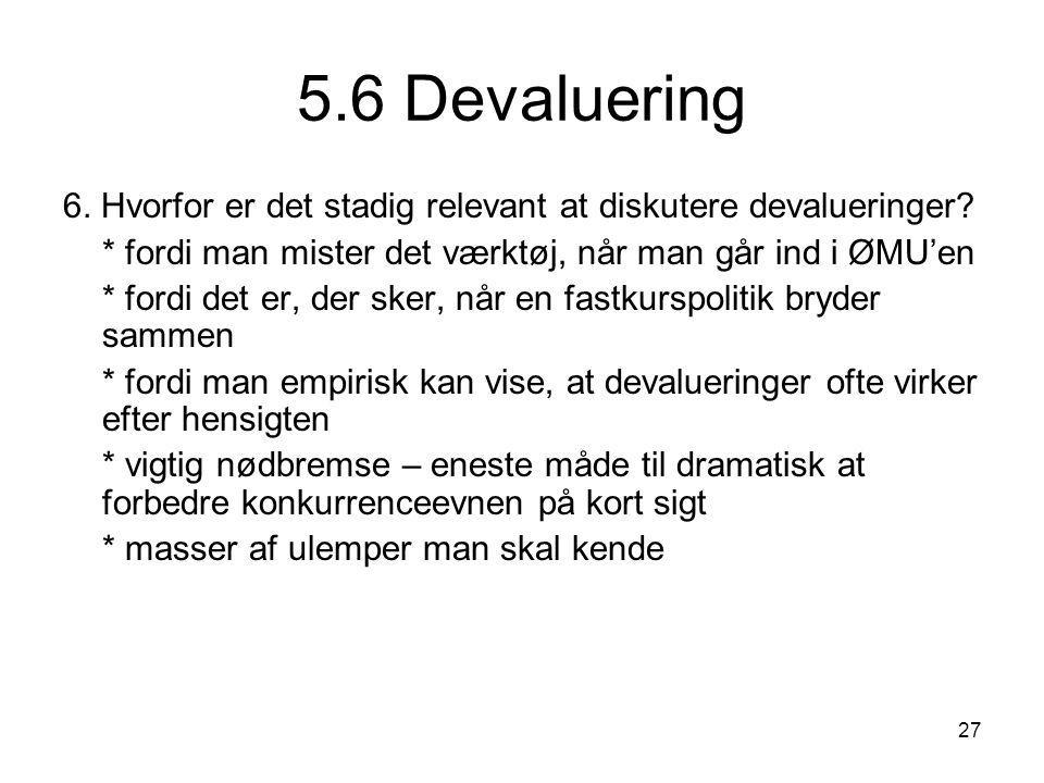 5.6 Devaluering 6. Hvorfor er det stadig relevant at diskutere devalueringer * fordi man mister det værktøj, når man går ind i ØMU'en.