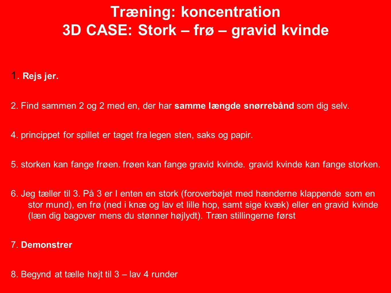 Træning: koncentration 3D CASE: Stork – frø – gravid kvinde