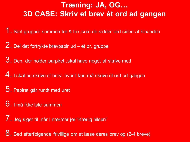 Træning: JA, OG… 3D CASE: Skriv et brev ét ord ad gangen