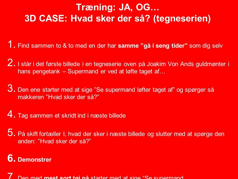 Træning: JA, OG… 3D CASE: Hvad sker der så (tegneserien)