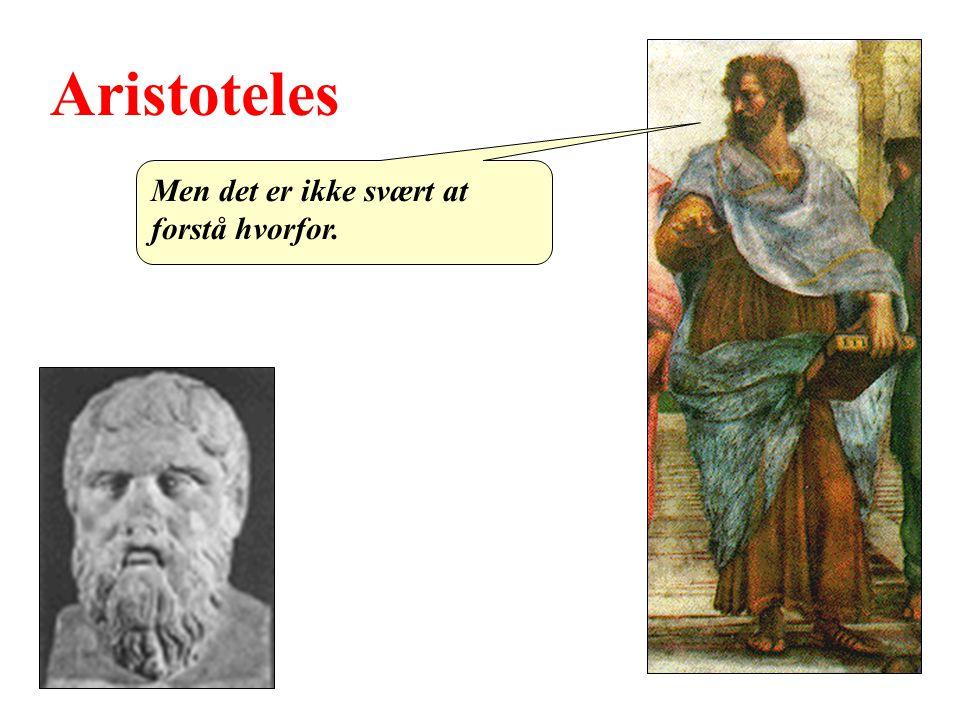 Aristoteles Men det er ikke svært at forstå hvorfor.