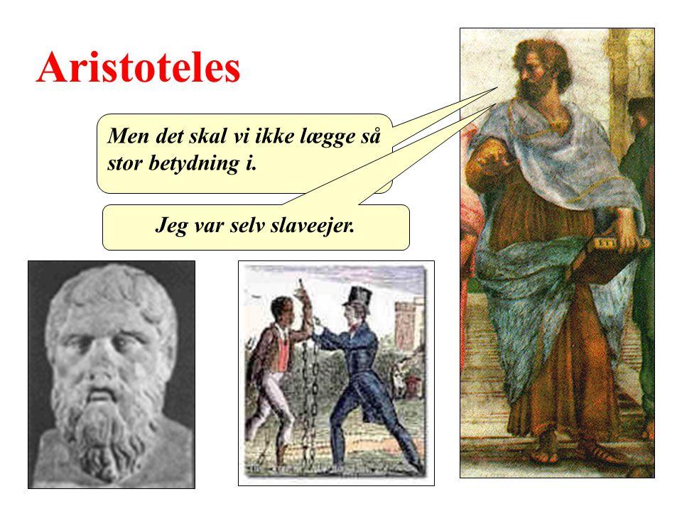 Aristoteles Men det skal vi ikke lægge så stor betydning i.