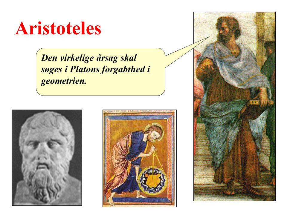 Aristoteles Den virkelige årsag skal søges i Platons forgabthed i geometrien.