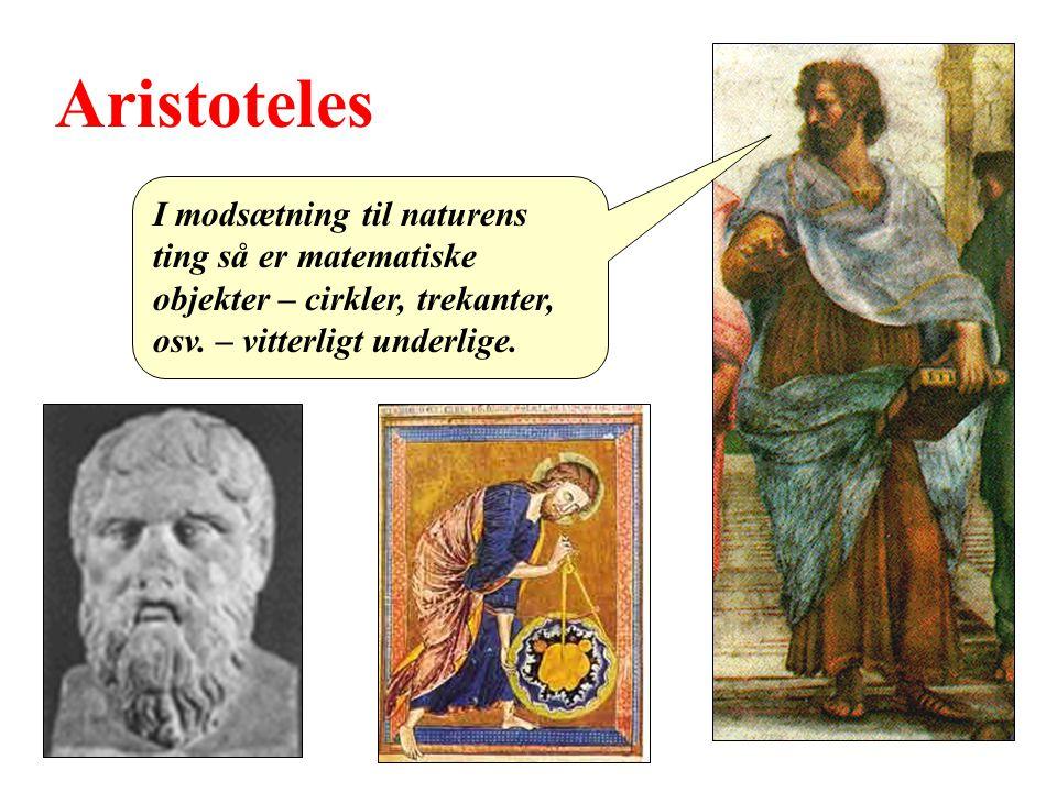 Aristoteles I modsætning til naturens ting så er matematiske objekter – cirkler, trekanter, osv.