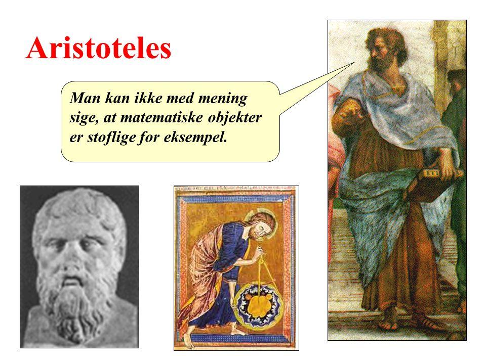 Aristoteles Man kan ikke med mening sige, at matematiske objekter er stoflige for eksempel.
