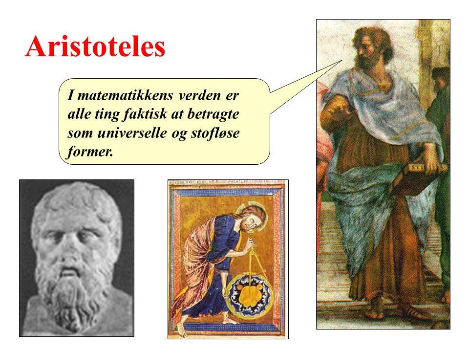 Aristoteles I matematikkens verden er alle ting faktisk at betragte som universelle og stofløse former.